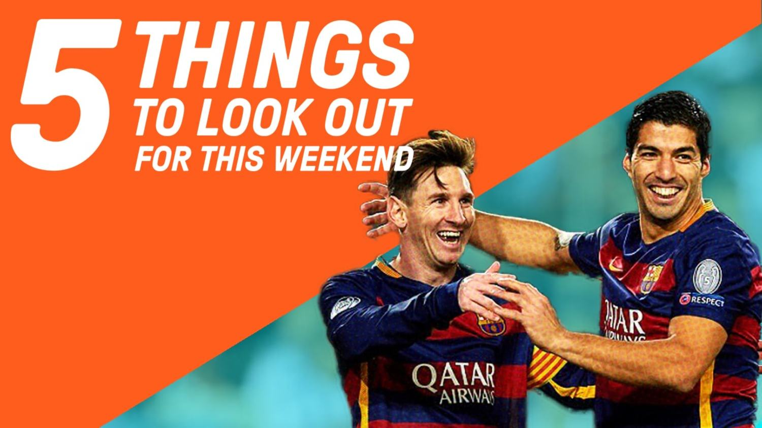 Messi vs Suarez   5 Things To Look Out For This Weekend