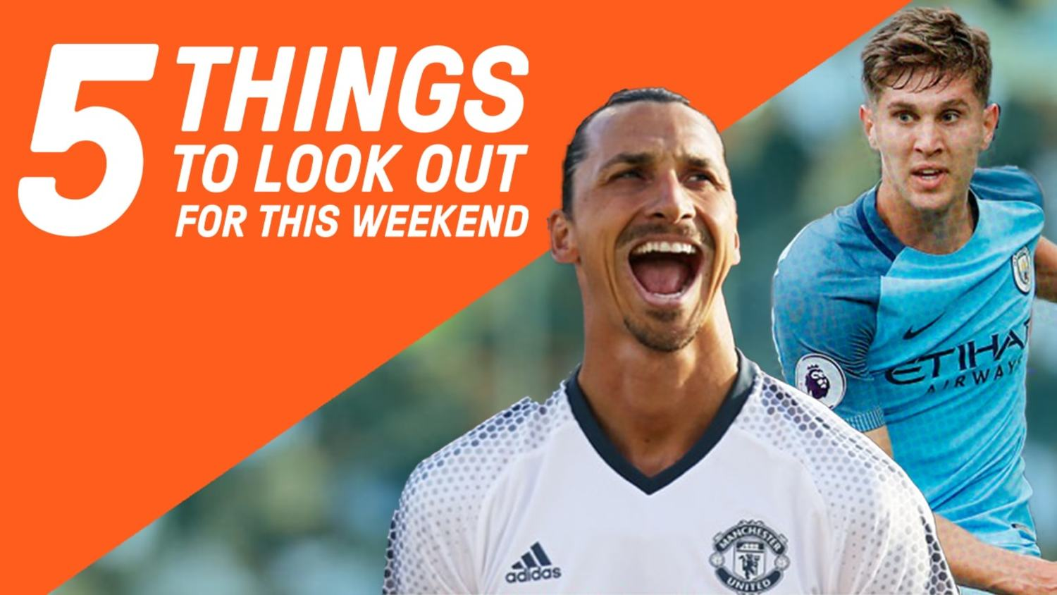 Zlatan vs Stones Who Will Prevail? | 5 Things To Look Out For This Weekend
