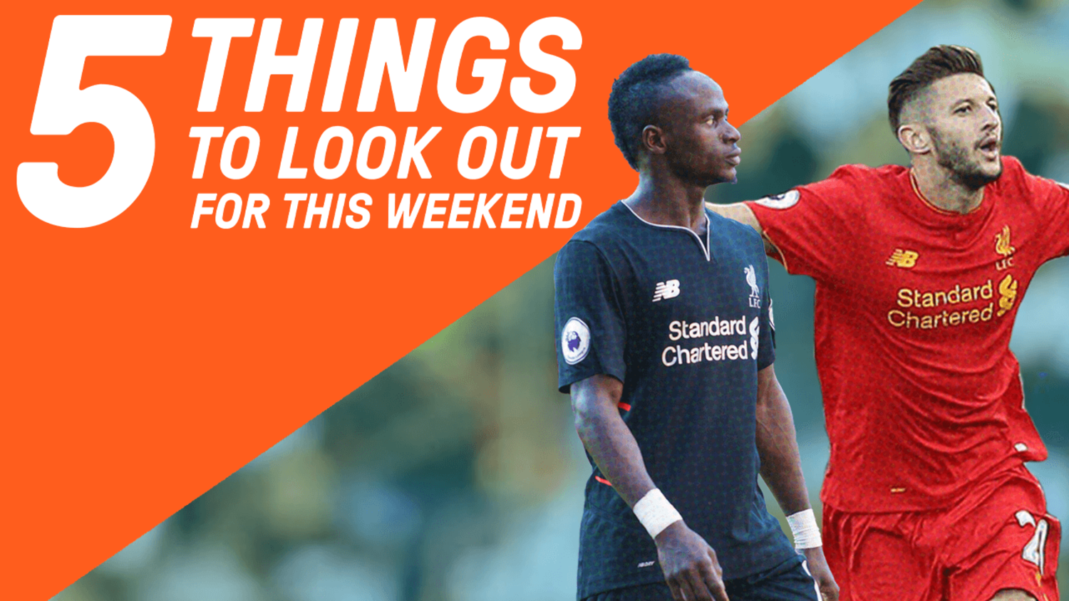 Lallana And Mane Set To Destroy Chelsea | 5 Things To Look Out For This Weekend