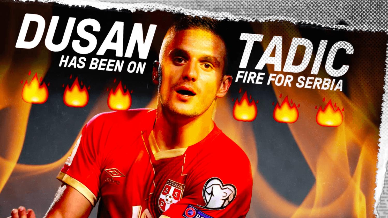 Dusan Tadic: Serbia's Goal Creating Machine
