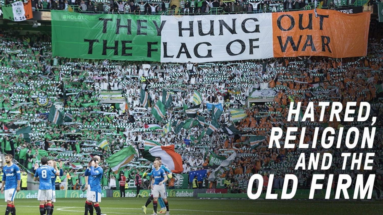 Celtic vs Rangers - Hatred, Religion and The Old Firm
