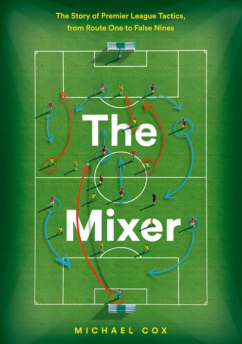 'The Mixer: The Story of Premier League Tactics' by Michael Cox