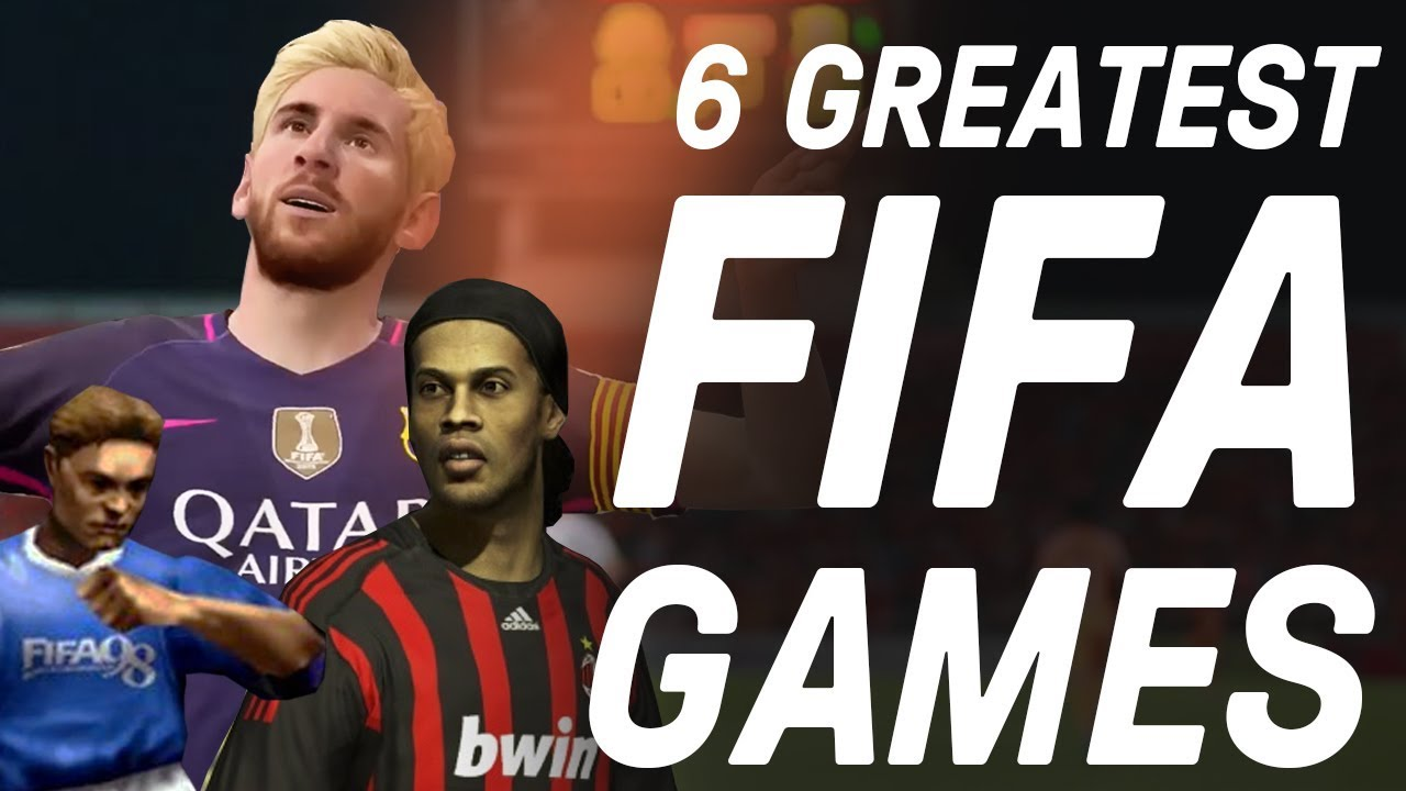 The 6 Greatest FIFA Games Of All Time